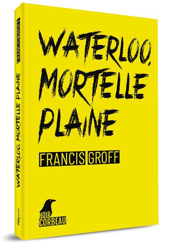 Waterloo mortelle plaine | Francis Groff | Weyrich Edition